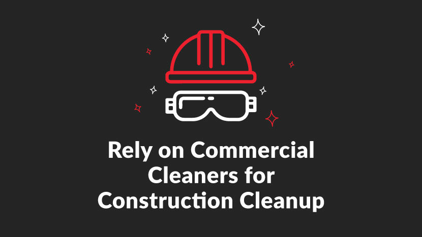 Rely on Commercial Cleaners for Construction Cleanup