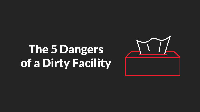 the 5 dangers of a Dirty Facility