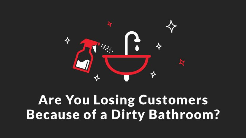 Are you losing customer because of a dirty bathroom?