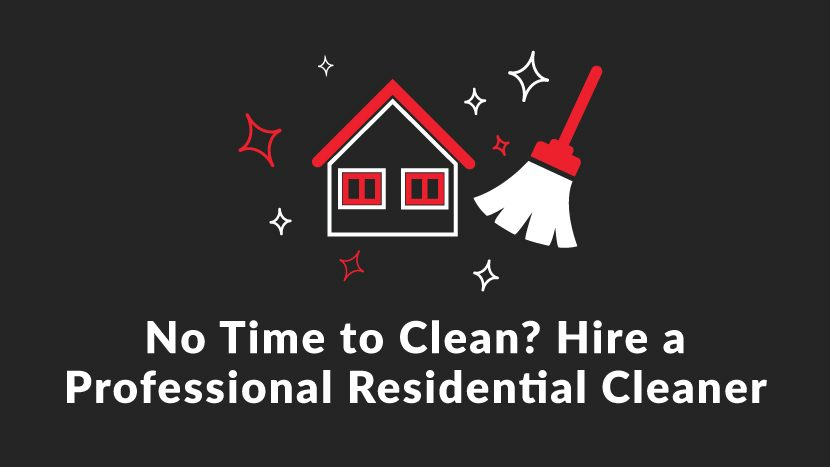 No Time to Clean? Hire a Professional Residential Cleaner