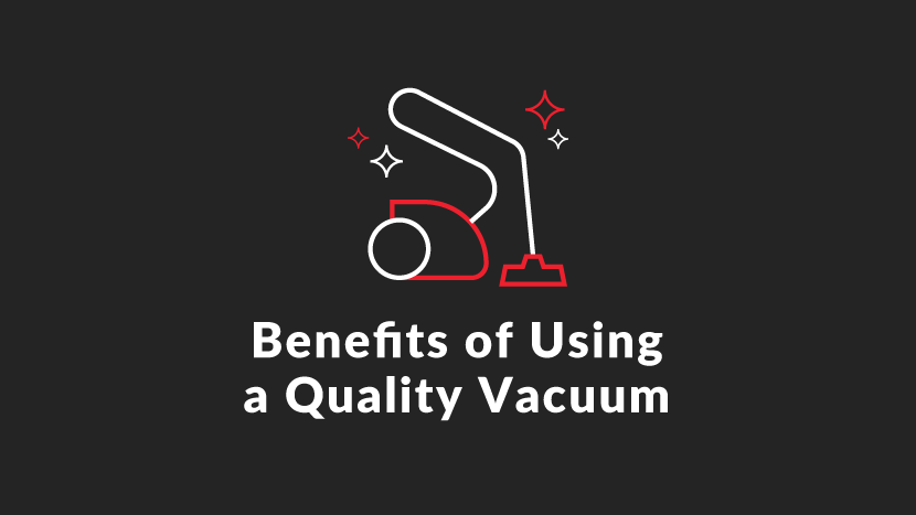 Benefits of Using a Quality Vacuum
